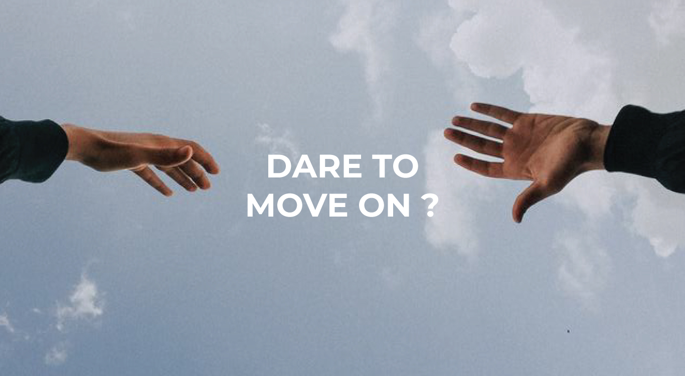 DARE TO MOVE ON ?